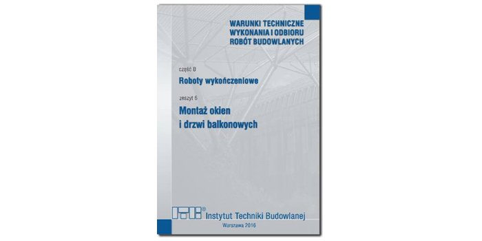 Warunki Techniczne Wykonania i Odbioru Robót Budowlanych Część B: Roboty wykończeniowe, zeszyt 6: Montaż okien i drzwi balkonowych